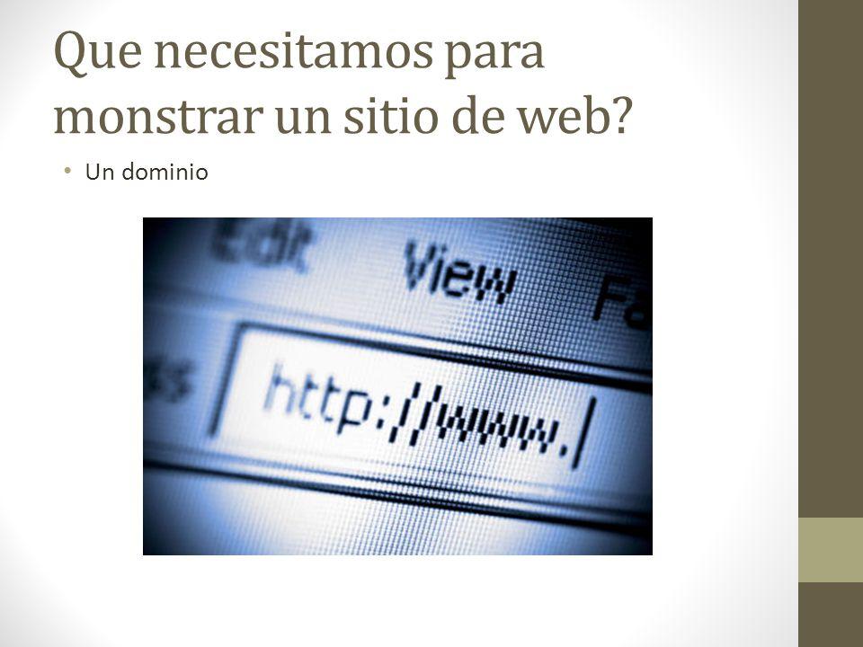Que necesitamos para monstrar un sitio de web? Un dominio