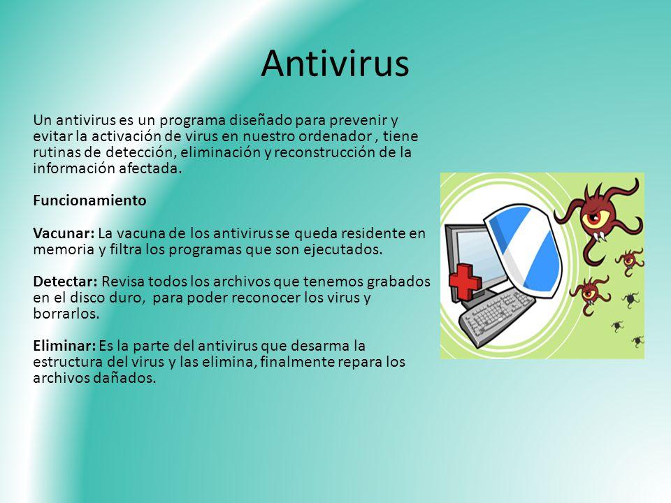 Antivirus Un antivirus es un programa diseñado para prevenir y evitar la activación de virus en nuestro ordenador, tiene rutinas de detección, elimina