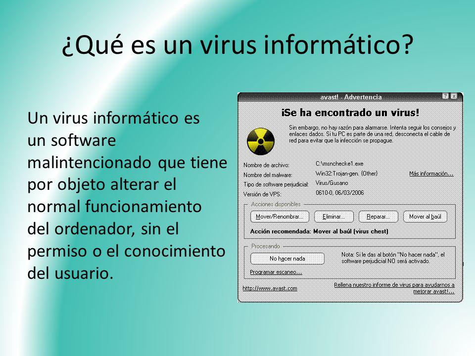 ¿Qué es un virus informático? Un virus informático es un software malintencionado que tiene por objeto alterar el normal funcionamiento del ordenador,