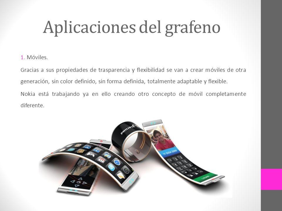 Aplicaciones del grafeno 1. Móviles. Gracias a sus propiedades de trasparencia y flexibilidad se van a crear móviles de otra generación, sin color def