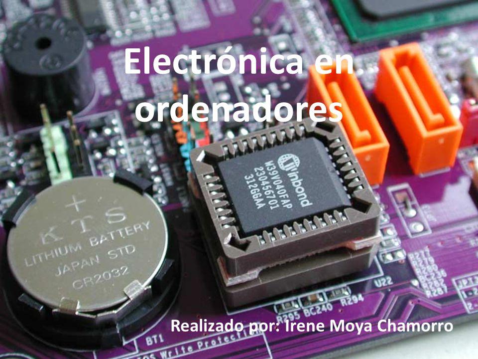 Electrónica en ordenadores Realizado por: Irene Moya Chamorro