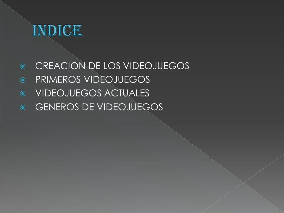 CREACION DE LOS VIDEOJUEGOS PRIMEROS VIDEOJUEGOS VIDEOJUEGOS ACTUALES GENEROS DE VIDEOJUEGOS