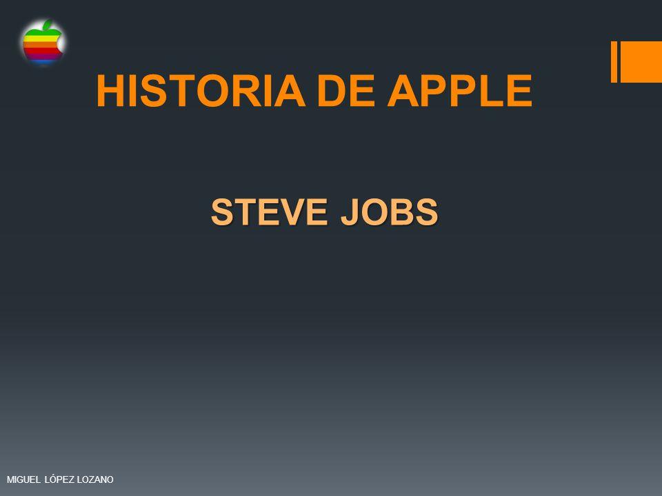 HISTORIA DE APPLE STEVE JOBS MIGUEL LÓPEZ LOZANO