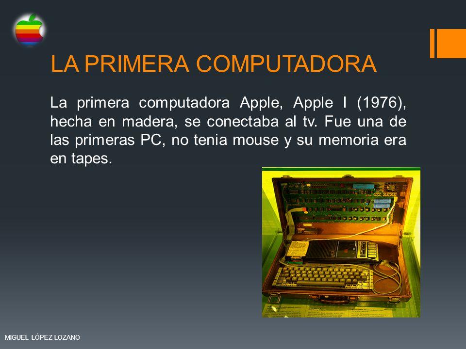 LA PRIMERA COMPUTADORA La primera computadora Apple, Apple I (1976), hecha en madera, se conectaba al tv. Fue una de las primeras PC, no tenia mouse y