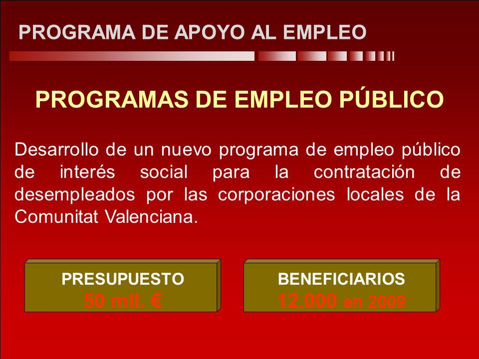 PROGRAMA DE APOYO AL EMPLEO PROGRAMAS DE EMPLEO PÚBLICO Desarrollo de un nuevo programa de empleo público de interés social para la contratación de desempleados por las corporaciones locales de la Comunitat Valenciana.