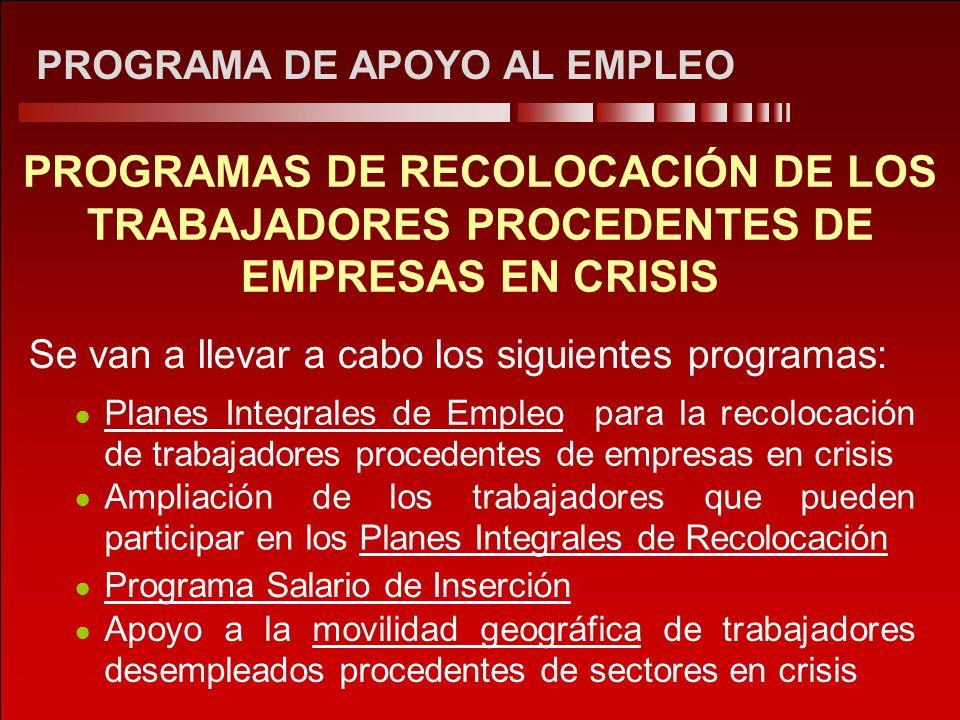 PROGRAMA DE APOYO AL EMPLEO PROGRAMAS DE RECOLOCACIÓN DE LOS TRABAJADORES PROCEDENTES DE EMPRESAS EN CRISIS Se van a llevar a cabo los siguientes prog