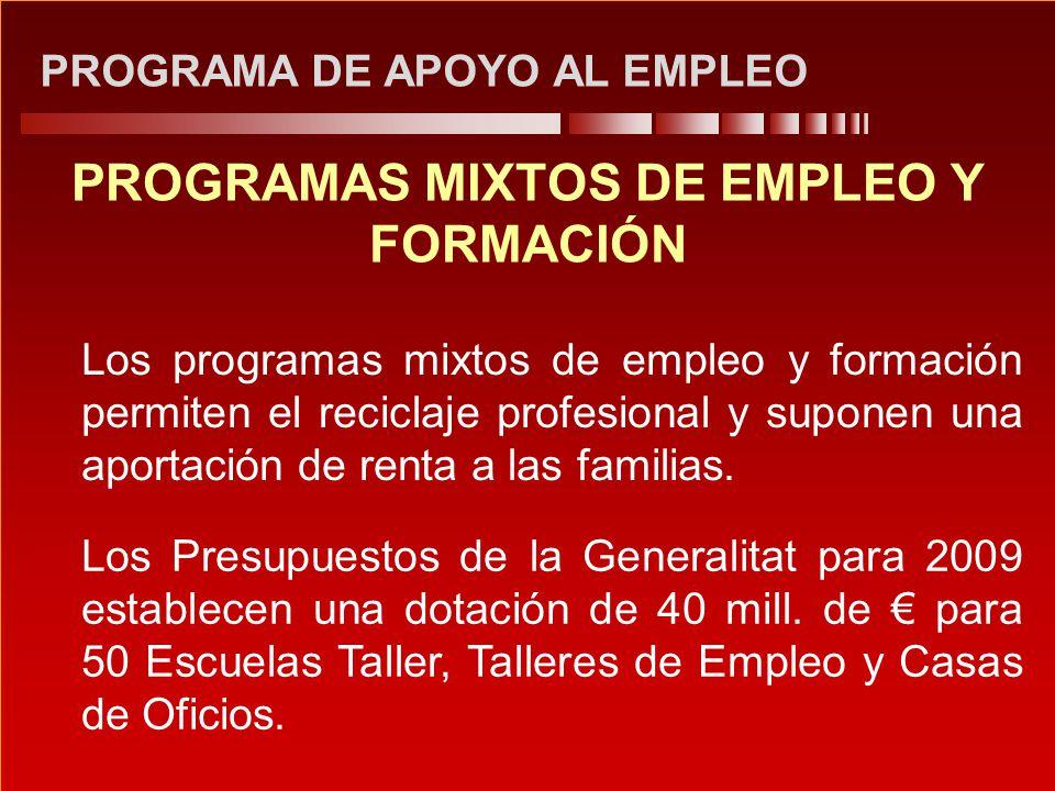 PROGRAMA DE APOYO AL EMPLEO PROGRAMAS MIXTOS DE EMPLEO Y FORMACIÓN Los Presupuestos de la Generalitat para 2009 establecen una dotación de 40 mill. de