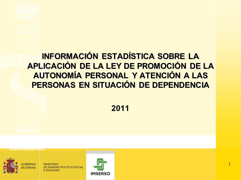 1 INFORMACIÓN ESTADÍSTICA SOBRE LA APLICACIÓN DE LA LEY DE PROMOCIÓN DE LA AUTONOMÍA PERSONAL Y ATENCIÓN A LAS PERSONAS EN SITUACIÓN DE DEPENDENCIA 2011