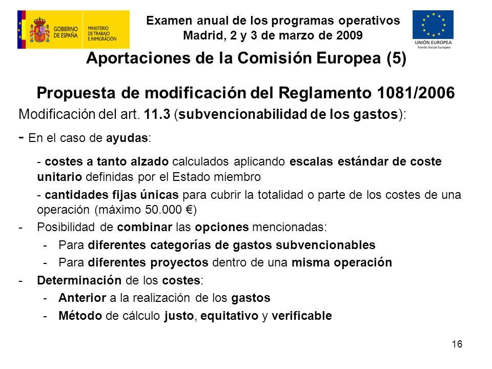 Examen anual de los programas operativos Madrid, 2 y 3 de marzo de 2009 16 Aportaciones de la Comisión Europea (5) Propuesta de modificación del Reglamento 1081/2006 Modificación del art.