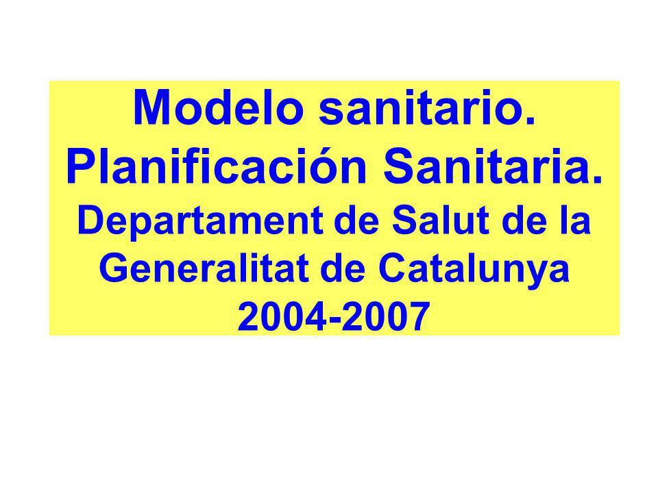 Modelo sanitario. Planificación Sanitaria. Departament de Salut de la Generalitat de Catalunya 2004-2007