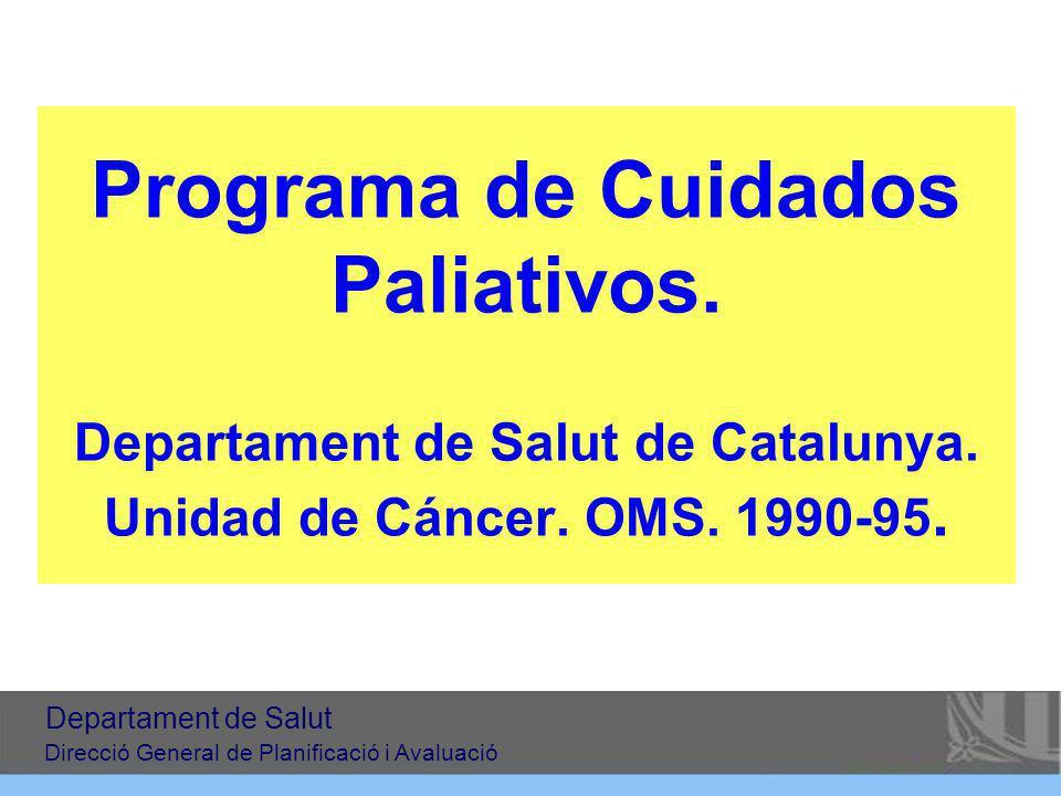 Programa de Cuidados Paliativos. Departament de Salut de Catalunya. Unidad de Cáncer. OMS. 1990-95. Departament de Salut Direcció General de Planifica
