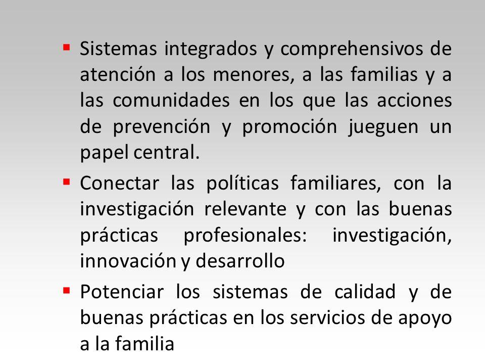 Sistemas integrados y comprehensivos de atención a los menores, a las familias y a las comunidades en los que las acciones de prevención y promoción jueguen un papel central.