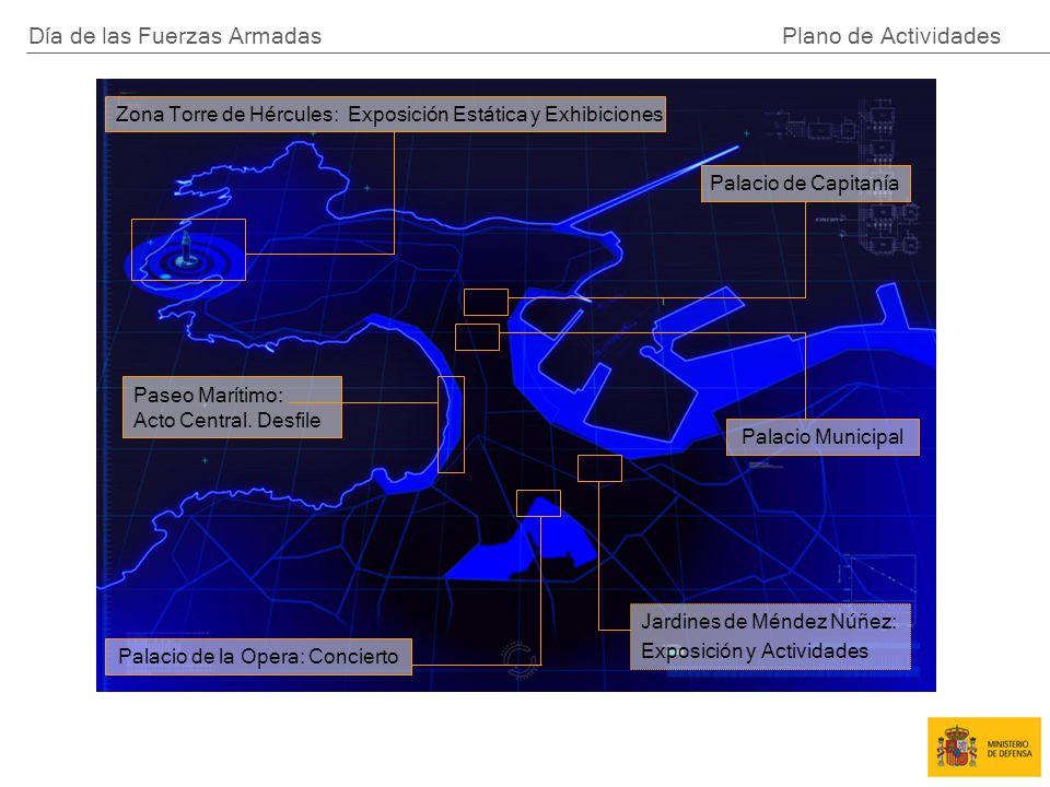 Día de las Fuerzas Armadas Plano de Actividades Zona Torre de Hércules: Exposición Estática y Exhibiciones Palacio Municipal Palacio de Capitanía Paseo Marítimo: Acto Central.