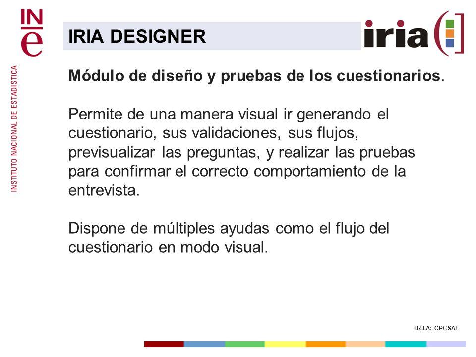 I.R.I.A; CPCSAE Módulo de diseño y pruebas de los cuestionarios. Permite de una manera visual ir generando el cuestionario, sus validaciones, sus fluj