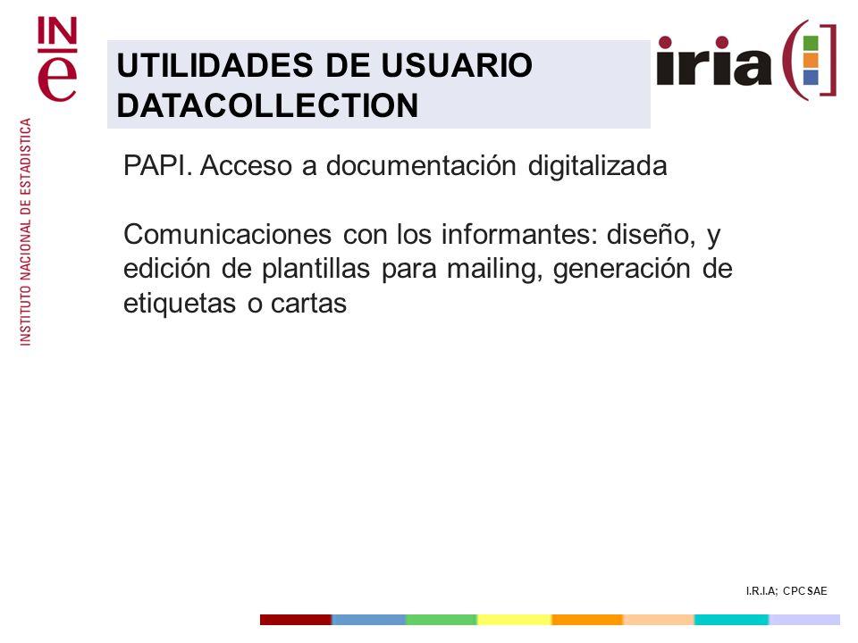 I.R.I.A; CPCSAE PAPI. Acceso a documentación digitalizada Comunicaciones con los informantes: diseño, y edición de plantillas para mailing, generación