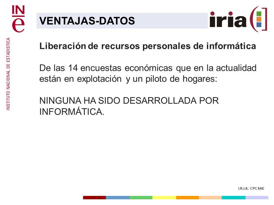 I.R.I.A; CPCSAE Liberación de recursos personales de informática De las 14 encuestas económicas que en la actualidad están en explotación y un piloto
