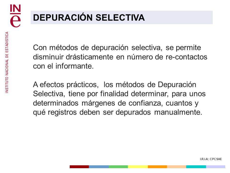 I.R.I.A; CPCSAE Con métodos de depuración selectiva, se permite disminuir drásticamente en número de re-contactos con el informante. A efectos práctic