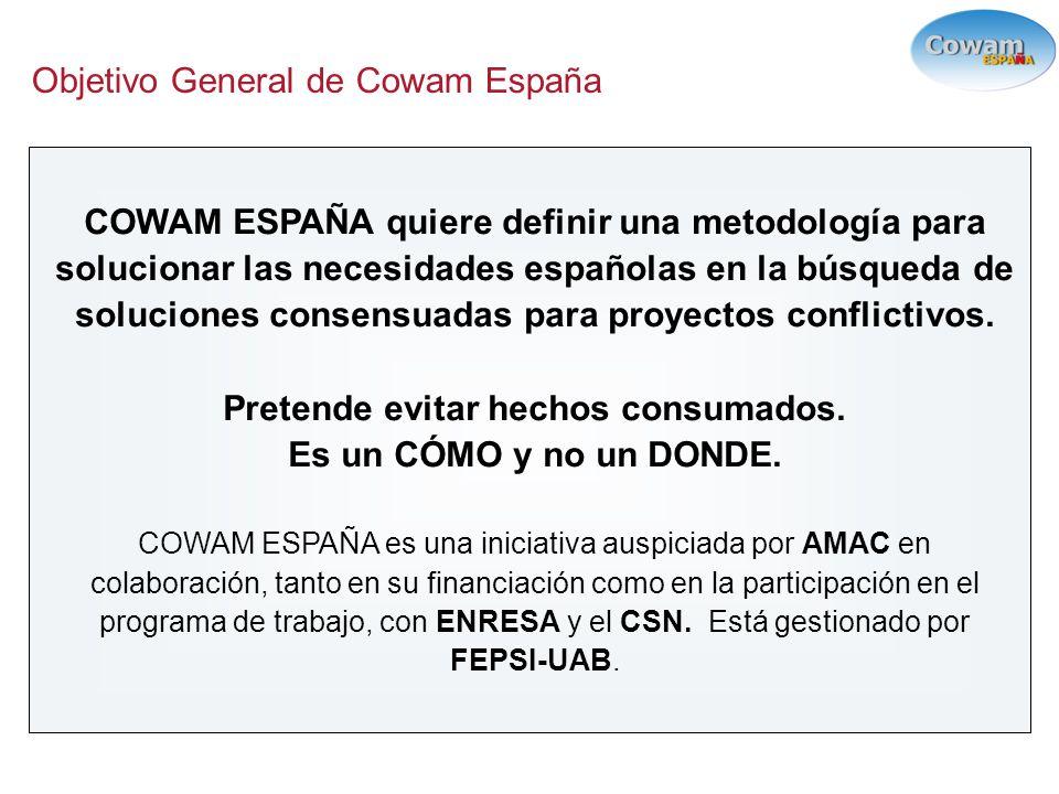 Objetivo General de Cowam España COWAM ESPAÑA quiere definir una metodología para solucionar las necesidades españolas en la búsqueda de soluciones consensuadas para proyectos conflictivos.