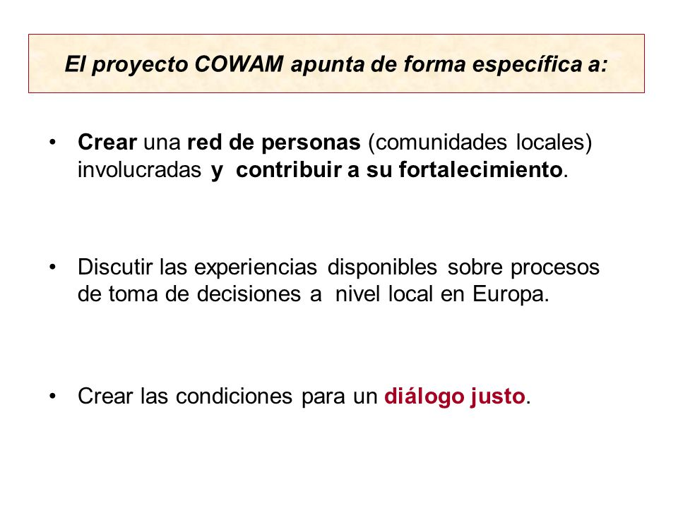 El proyecto COWAM apunta de forma específica a: Crear una red de personas (comunidades locales) involucradas y contribuir a su fortalecimiento.