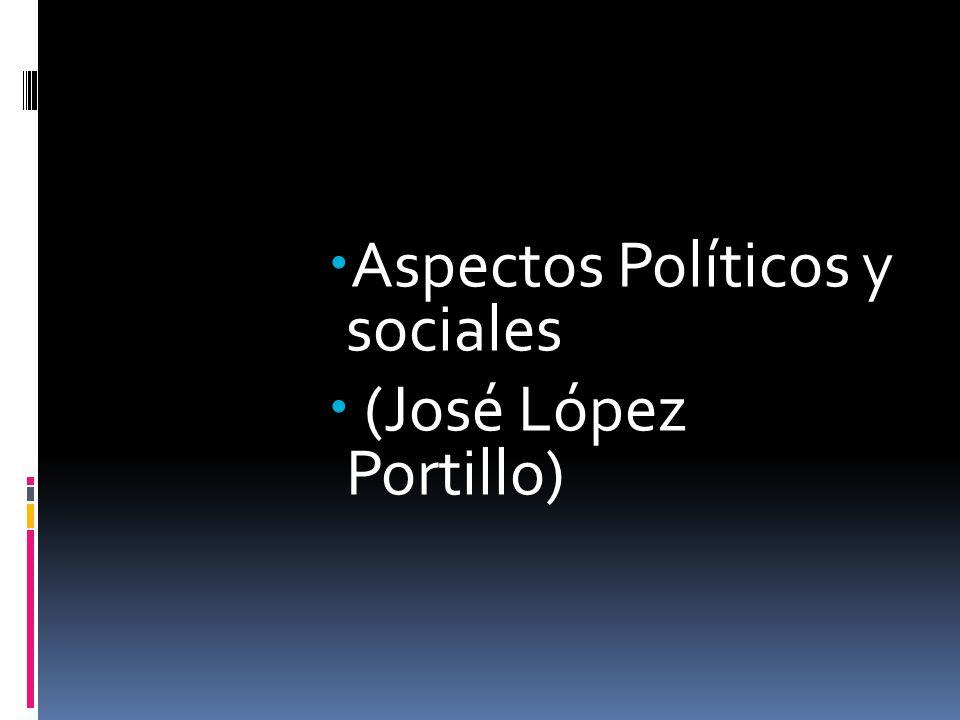 Aspectos Políticos y sociales (José López Portillo)