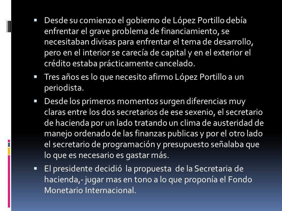 Desde su comienzo el gobierno de López Portillo debía enfrentar el grave problema de financiamiento, se necesitaban divisas para enfrentar el tema de