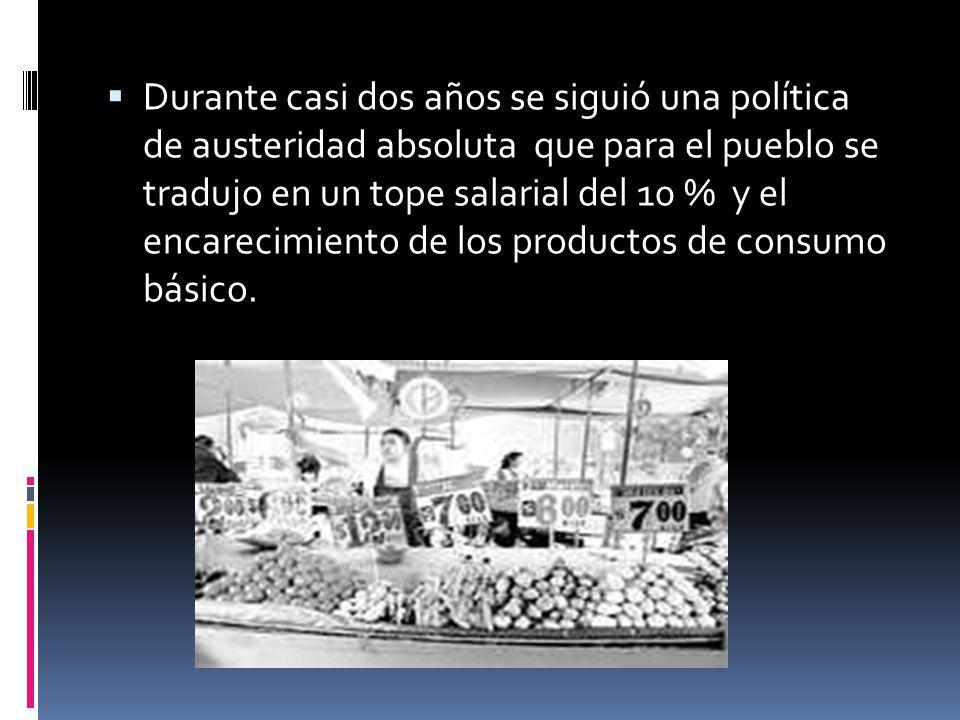 Durante casi dos años se siguió una política de austeridad absoluta que para el pueblo se tradujo en un tope salarial del 10 % y el encarecimiento de