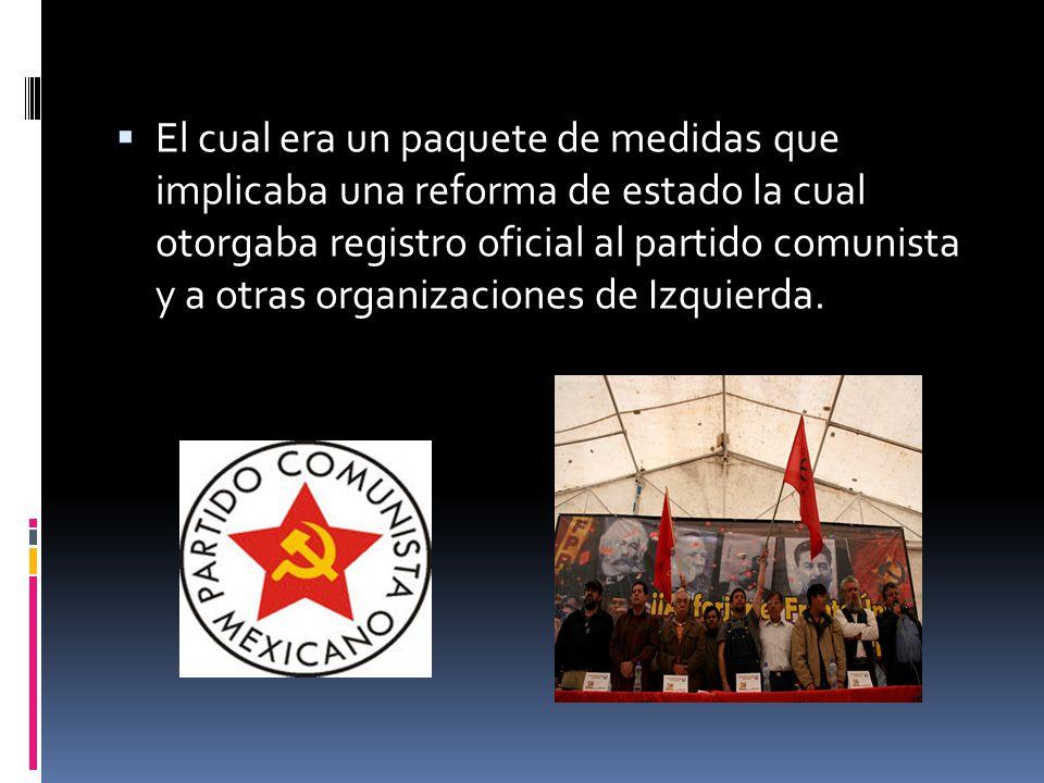 El cual era un paquete de medidas que implicaba una reforma de estado la cual otorgaba registro oficial al partido comunista y a otras organizaciones