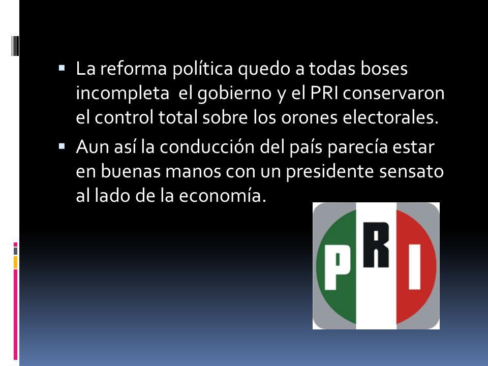 La reforma política quedo a todas boses incompleta el gobierno y el PRI conservaron el control total sobre los orones electorales. Aun así la conducci