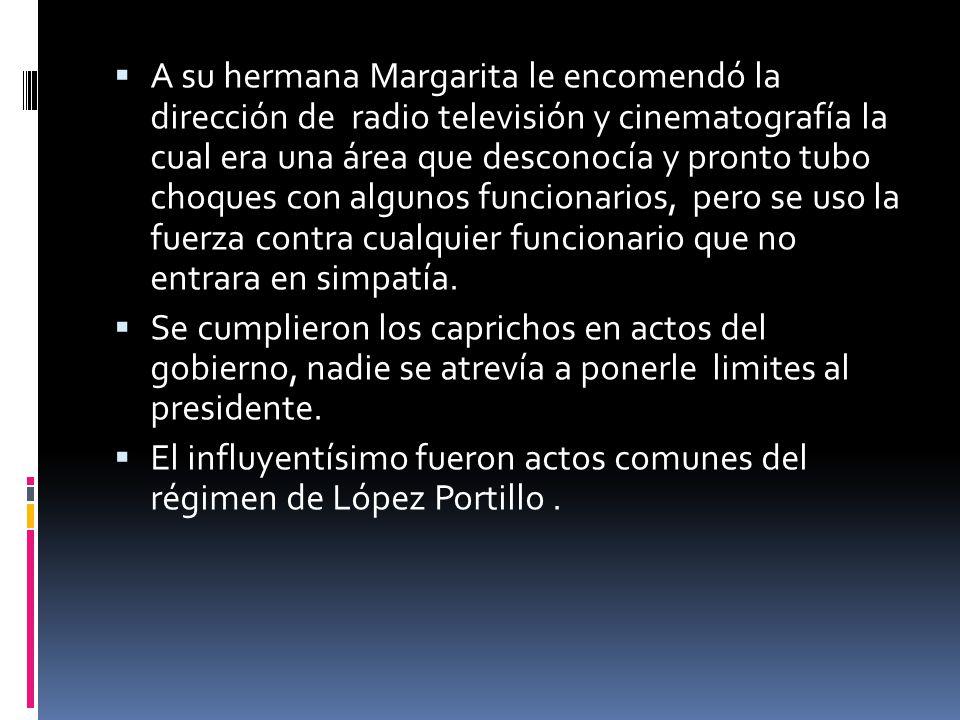 A su hermana Margarita le encomendó la dirección de radio televisión y cinematografía la cual era una área que desconocía y pronto tubo choques con al
