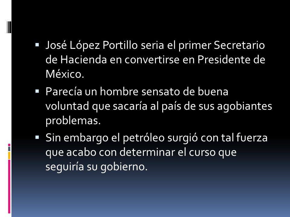 José López Portillo seria el primer Secretario de Hacienda en convertirse en Presidente de México. Parecía un hombre sensato de buena voluntad que sac