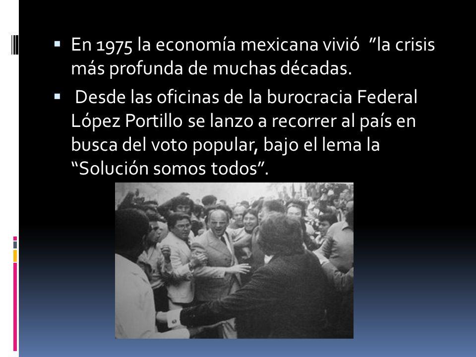 En 1975 la economía mexicana vivió la crisis más profunda de muchas décadas. Desde las oficinas de la burocracia Federal López Portillo se lanzo a rec