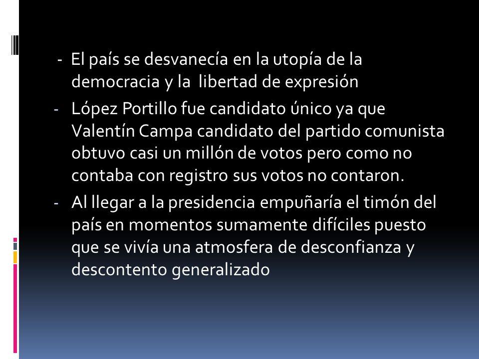 - El país se desvanecía en la utopía de la democracia y la libertad de expresión - López Portillo fue candidato único ya que Valentín Campa candidato