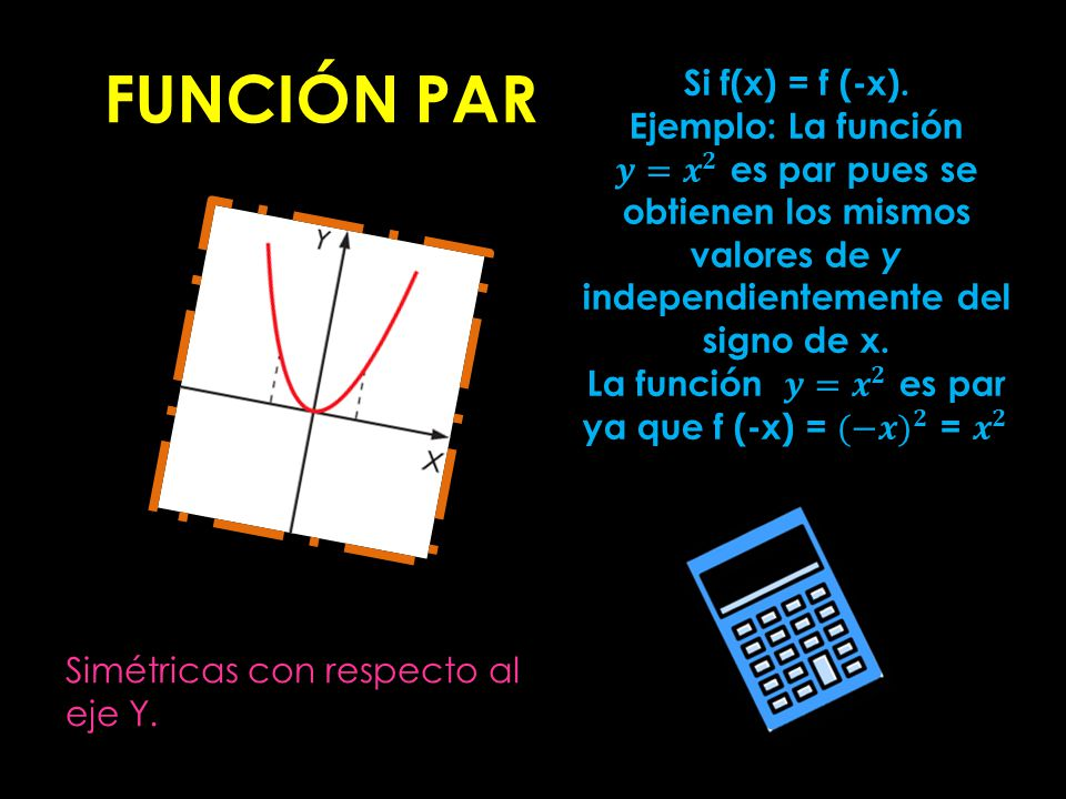 FUNCIÓN PAR Simétricas con respecto al eje Y.
