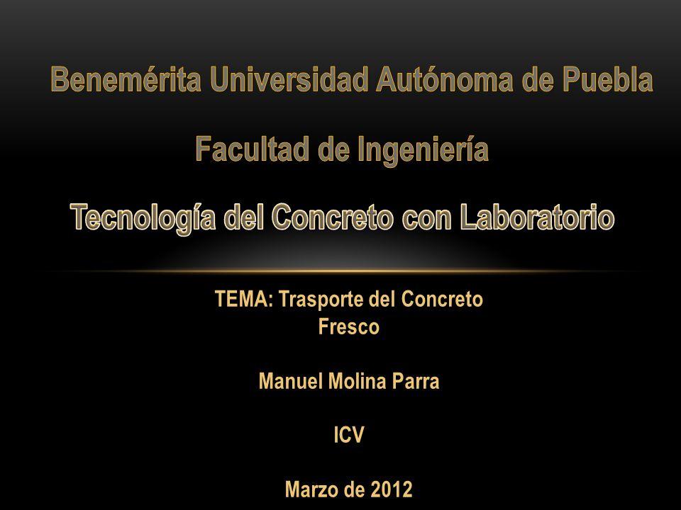 TEMA: Trasporte del Concreto Fresco Manuel Molina Parra ICV Marzo de 2012