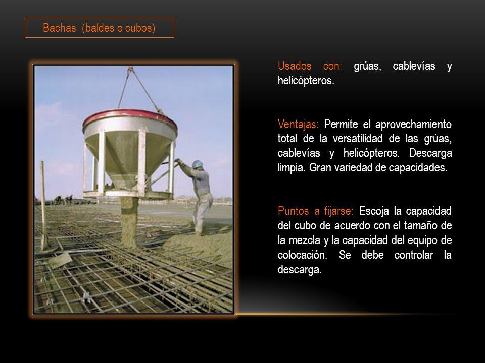 Bachas (baldes o cubos) Usados con: grúas, cablevías y helicópteros.