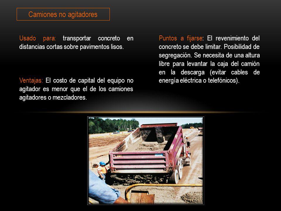 Camiones no agitadores Usado para: transportar concreto en distancias cortas sobre pavimentos lisos.
