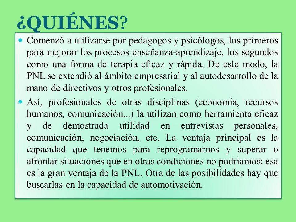 ¿QUIÉNES? Comenzó a utilizarse por pedagogos y psicólogos, los primeros para mejorar los procesos enseñanza-aprendizaje, los segundos como una forma d