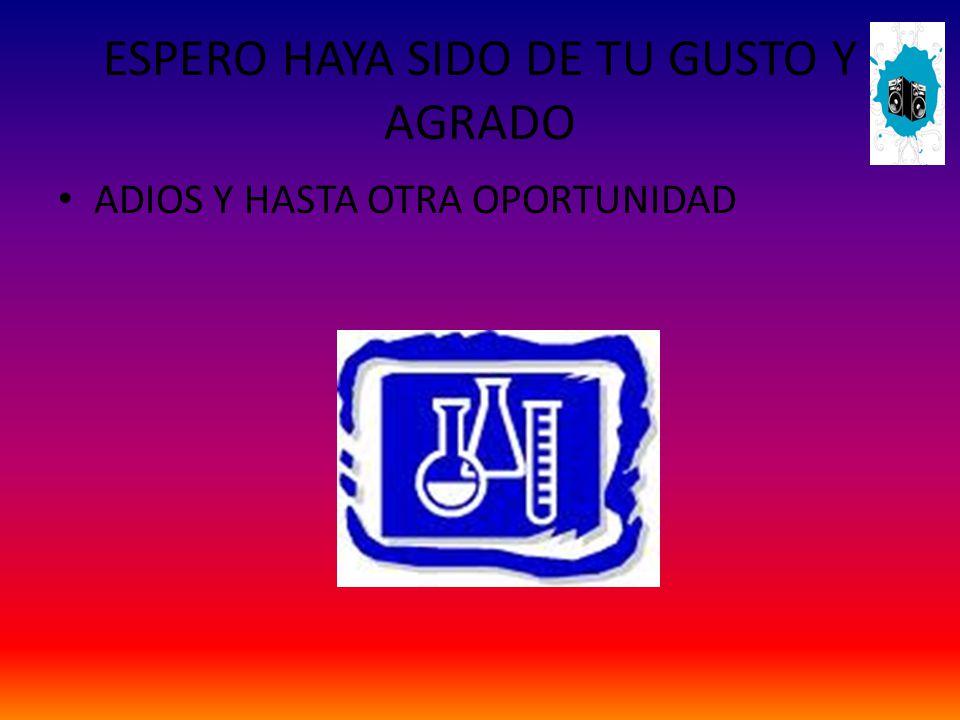 ESPERO HAYA SIDO DE TU GUSTO Y AGRADO ADIOS Y HASTA OTRA OPORTUNIDAD