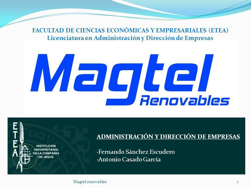 Magtel renovables1 FACULTAD DE CIENCIAS ECONÓMICAS Y EMPRESARIALES (ETEA) Licenciatura en Administración y Dirección de Empresas ADMINISTRACIÓN Y DIRE