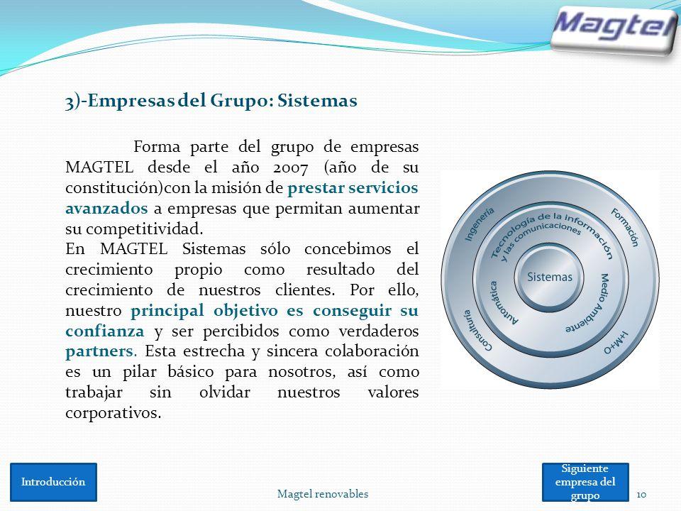 Magtel renovables10 3)-Empresas del Grupo: Sistemas Forma parte del grupo de empresas MAGTEL desde el año 2007 (año de su constitución)con la misión d