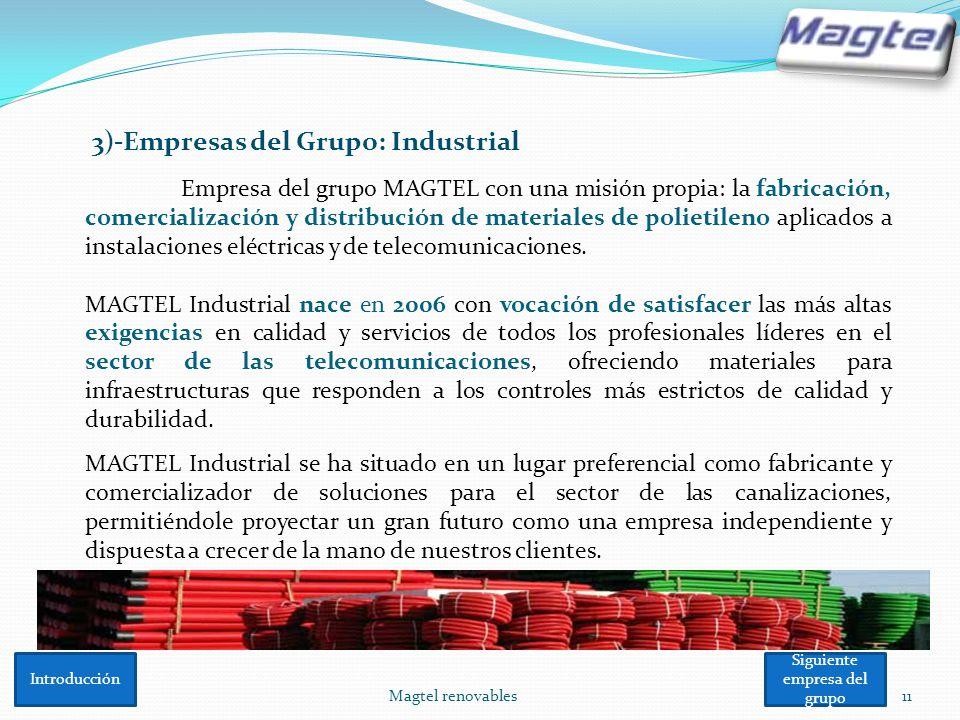 Magtel renovables 11 3)-Empresas del Grupo: Industrial Empresa del grupo MAGTEL con una misión propia: la fabricación, comercialización y distribución