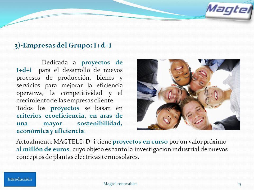 Magtel renovables13 3)-Empresas del Grupo: I+d+i Dedicada a proyectos de I+d+i para el desarrollo de nuevos procesos de producción, bienes y servicios