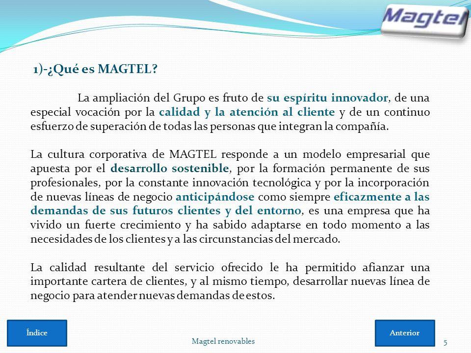 Magtel renovables5 1)-¿Qué es MAGTEL? La ampliación del Grupo es fruto de su espíritu innovador, de una especial vocación por la calidad y la atención