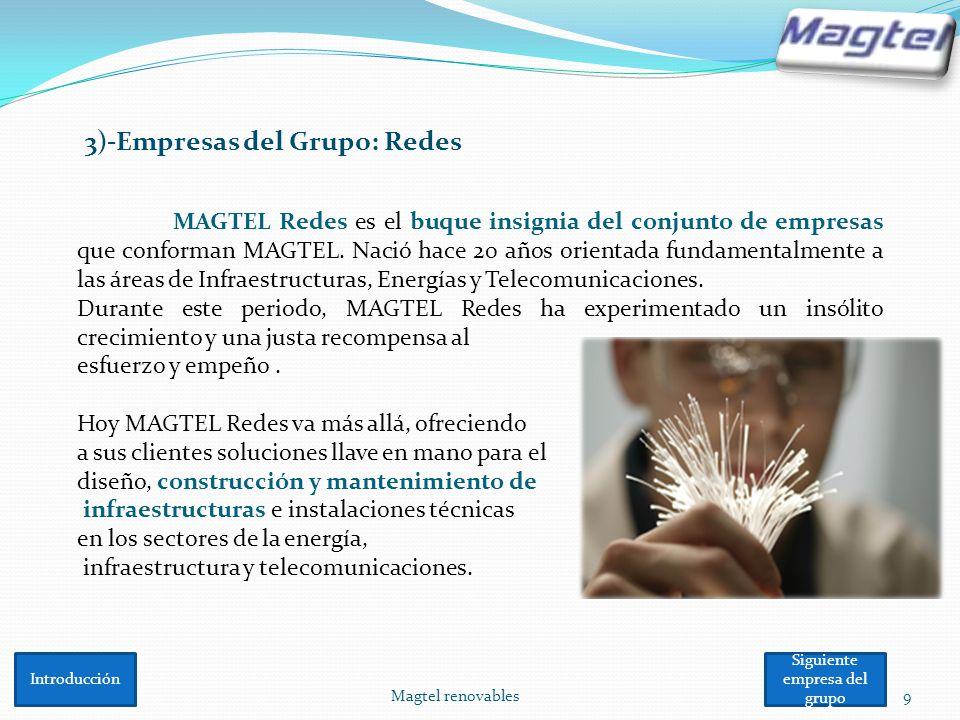 Magtel renovables9 3)-Empresas del Grupo: Redes MAGTEL Redes es el buque insignia del conjunto de empresas que conforman MAGTEL. Nació hace 20 años or