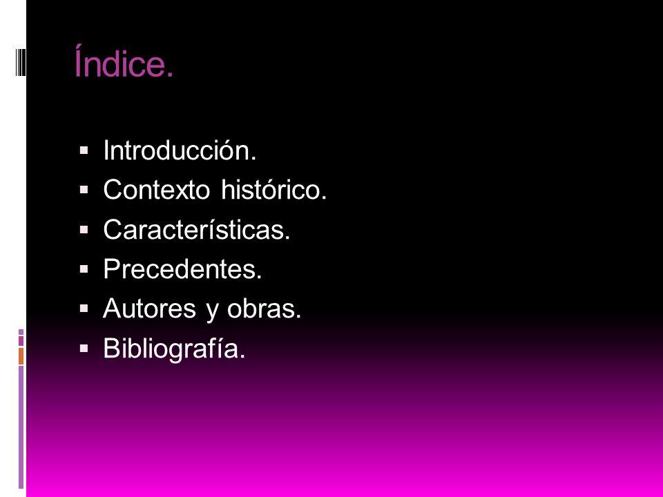 Índice. Introducción. Contexto histórico. Características. Precedentes. Autores y obras. Bibliografía.