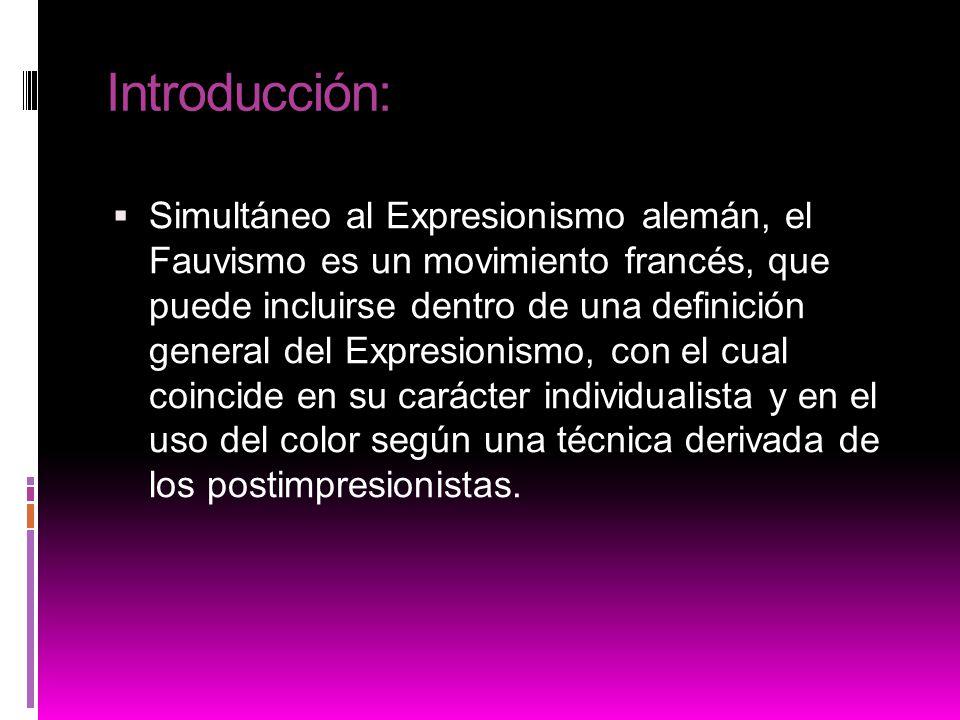 Introducción: Simultáneo al Expresionismo alemán, el Fauvismo es un movimiento francés, que puede incluirse dentro de una definición general del Expre