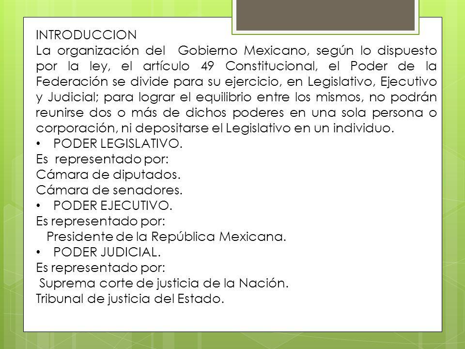 INTRODUCCION La organización del Gobierno Mexicano, según lo dispuesto por la ley, el artículo 49 Constitucional, el Poder de la Federación se divide