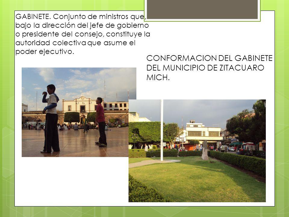GABINETE. Conjunto de ministros que, bajo la dirección del jefe de gobierno o presidente del consejo, constituye la autoridad colectiva que asume el p