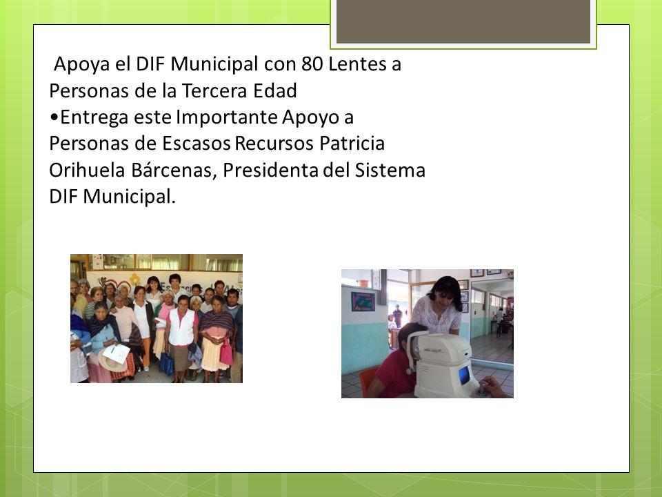 Apoya el DIF Municipal con 80 Lentes a Personas de la Tercera Edad Entrega este Importante Apoyo a Personas de Escasos Recursos Patricia Orihuela Bárc
