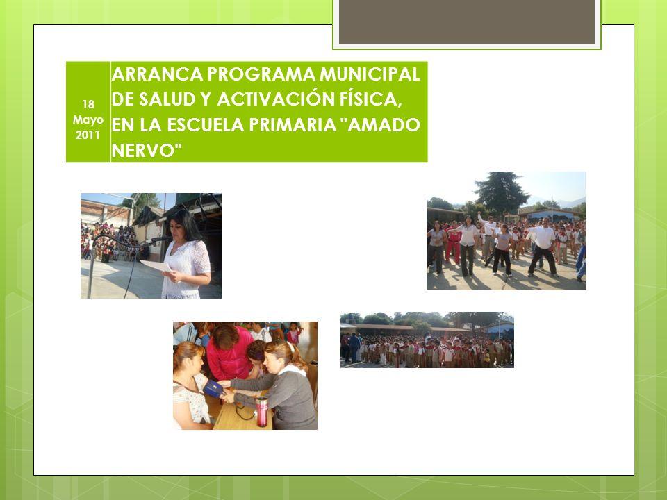 18 Mayo 2011 ARRANCA PROGRAMA MUNICIPAL DE SALUD Y ACTIVACIÓN FÍSICA, EN LA ESCUELA PRIMARIA